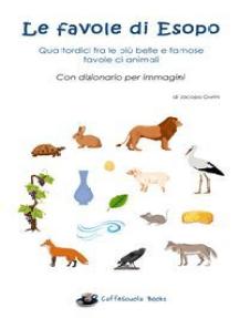 Le favole di Esopo - Quattordici fra le più belle e famose favole di animali: Con dizionario per immagini