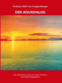 Der Jesusdialog: Die verkannte Liebe von Jesus Christus und Maria Magdalena