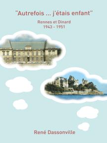 """""""Autrefois ... j'étais enfant"""": Rennes et Dinard 1943 - 1951"""