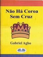 Não Há Coroa Sem Cruz
