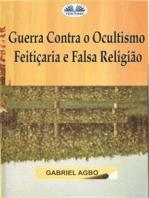 Guerra Contra O Ocultismo, Feitiçaria E Falsa Religião