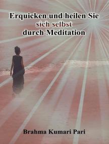 Erquicken und heilen Sie sich selbst durch Meditation