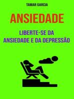 Ansiedade : Liberte-se Da Ansiedade E Da Depressão