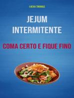 Jejum Intermitente: Coma Certo E Fique Fino