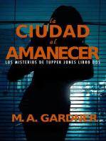 La Ciudad al Amanecer: Los Misterios de Tupper Jones, #2