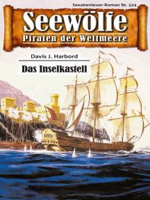 Seewölfe - Piraten der Weltmeere 524: Das Inselkastell