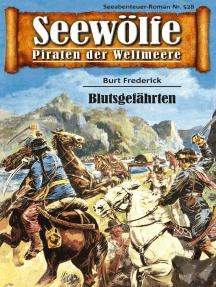 Seewölfe - Piraten der Weltmeere 528: Blutsgefährten
