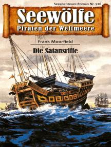 Seewölfe - Piraten der Weltmeere 526: Die Satansriffe
