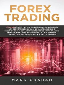 Forex Trading ¡10 Pasos de Oro y Estrategias de Inversión en Forex para Convertirse en un Comerciante Rentable en Cuestión de Una Semana! Utilizado en el Swing Trading, Momentum Trading, Trading Int