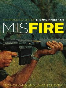 Misfire: The Tragic Failure of the M16 in Vietnam