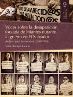 Voces sobre la desaparición forzada de infantes durante la guerra en El Salvador.: Archivo para la memoria (1980-1984)
