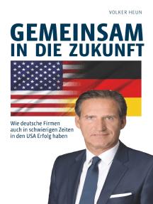 Gemeinsam in die Zukunft: Wie deutsche Firmen auch in schwierigen Zeiten in den USA Erfolg haben