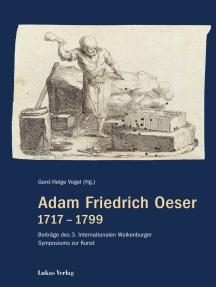 Adam Friedrich Oeser 1717 – 1799: Beiträge des 3. Internationalen Wolkenburger Symposiums zur Kunst