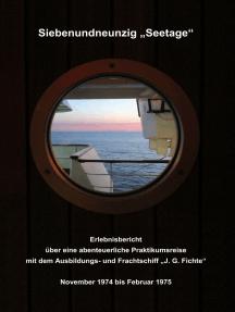"""Siebenundneunzig """"Seetage"""": Erlebnisbericht über eine abenteuerliche Praktikumsreise mit dem Ausbildungs- und Frachtschiff """"J.G.Fichte"""""""
