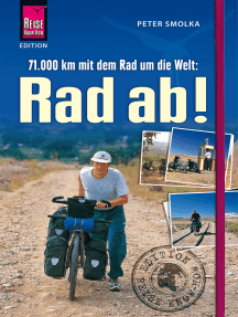 Rad ab!: 71.000 Kilometer mit dem Fahrrad um die Welt