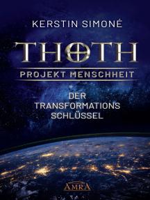 Thoth - Projekt Menschheit: Der Transformationsschlüssel