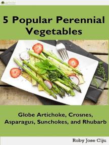 5 Popular Perennial Vegetables: Globe Artichokes, Crosnes, Asparagus, Sunchokes and Rhubarb