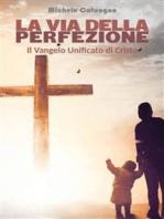 La via della perfezione - Il Vangelo Unificato di Cristo