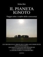 Il pianeta ignoto. Viaggio oltre i confini della conoscenza