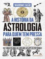 A História da Astrologia Para Quem Tem Pressa: Das tábuas de argila há 4.000 anos aos apps em 200 páginas!
