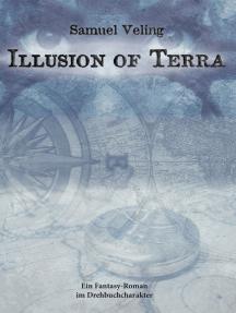 Illusion of Terra: Ein Fantasy-Roman im Drehbuchstil