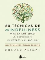 50 técnicas de mindfulness para la ansiedad, la depresión, el estrés y el dolor: Mindfulness como terapia
