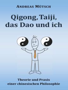 Qigong, Taiji, das Dao und ich: Theorie und Praxis einer chinesischen Philosophie