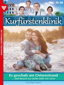 Kurfürstenklinik 98 – Arztroman: Es geschah am Ostseestrand