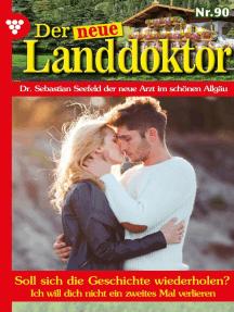Der neue Landdoktor 90 – Arztroman: Soll sich die Geschichte wiederholen?