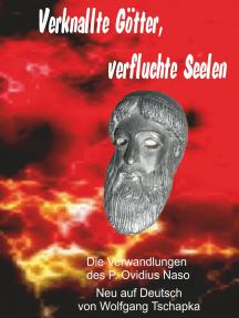 Verknallte Götter, verfluchte Seelen: Die Metamorphosen des P. Ovidius Naso neu auf Deutsch