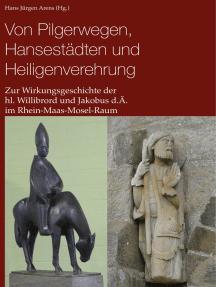 Von Pilgerwegen, Hansestädten und Heiligenverehrung: Zur Wirkungsgeschichte der hl. Willibrord und Jakobus d.Ä. im Rhein-Maas-Mosel-Raum