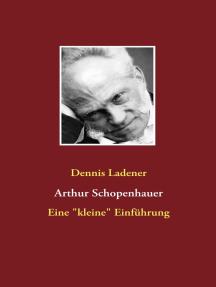 """Arthur Schopenhauer: Eine """"kleine"""" Einführung"""