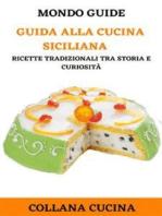 Guida alla cucina Siciliana: Ricette tradizionali tra storia e curiosità