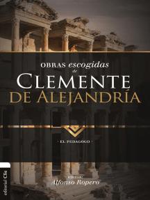 Obras Escogidas de Clemente de Alejandría: El Pedagogo
