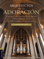 Arquitectos de la adoración: Una guía para planificar cultos bíblicamente fieles y culturalmente relevantes