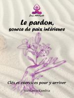 Le pardon, source de paix intérieure: Clés et exercices pour y arriver