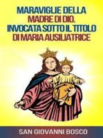 Maraviglie della Madre di Dio. Invocata sotto il titolo di Maria Ausiliatrice