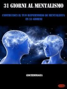 31 Giorni al Mentalismo: Costruisci il tuo repertorio di Mentalista in 31 Giorni
