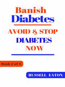 Banish Diabetes: Avoid & Stop Diabetes Now