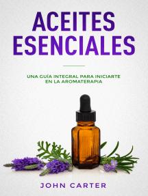 Aceites Esenciales: Una Guía Integral para Iniciarte en la Aromaterapia