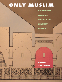 Only Muslim: Embodying Islam in Twentieth-Century France