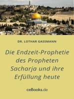 Die Endzeit-Prophetie des Propheten Sacharja und ihre Erfüllung heute