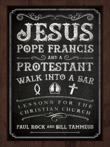 Jesus, Pope Francis, and a Protestant Walk into a Bar: Lessons for the Christian Church