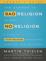 The Answer to Bad Religion Is Not No Religion- -Leader's Guide