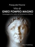 Vita di Gneo Pompeo Magno: Un passaggio di un astro nel firmamento di Roma