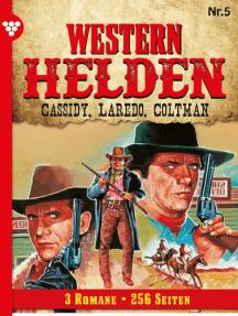 Western Helden - 3 Romane 5 – Erotik Western: Cassidy, Laredo, Coltman