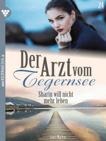 Der Arzt vom Tegernsee 24 – Arztroman: Sharin will nicht mehr leben