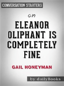 Eleanor Oliphant Is Completely Fine: A Novel by Gail Honeyman | Conversation Starters