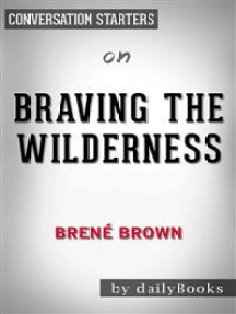 Braving the Wilderness: by brene brown