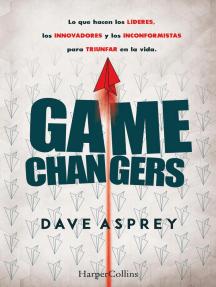 Game changers.: Lo que hacen los líderes, los innovadores y los inconformistas para triunfar en la vida.